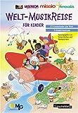 Welt-MusikReise für Kinder: 23 Kinderlieder und 3 Kindermusicals