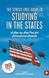 The Stress-Free Guide to Studying in the States - A Step by Step Plan for International Students