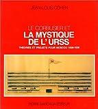 echange, troc Jean-Louis Cohen - Le Corbusier et la mystique de l'URSS : théories et projets pour Moscou, 1928-1936