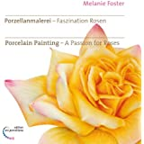 Porzellanmalerei - Faszination Rosen /Porcelain Painting - A Passion for Roses