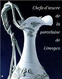 echange, troc Collectif - Chefs-d'oeuvre de la porcelaine de Limoges