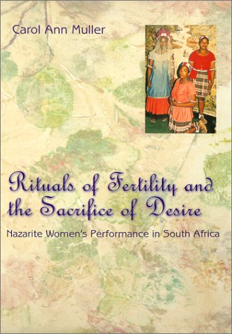 Rituals of Fertility and the Sacrifice of Desire: Nazarite Women's Performance in South Africa (Chicago Studies in Ethno