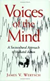 img - for Voices of the Mind: Sociocultural Approach to Mediated Action book / textbook / text book