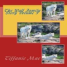The Wolf Family Story Volume 3 (       UNABRIDGED) by Tiffani Mae Narrated by Elizabeth Meadows