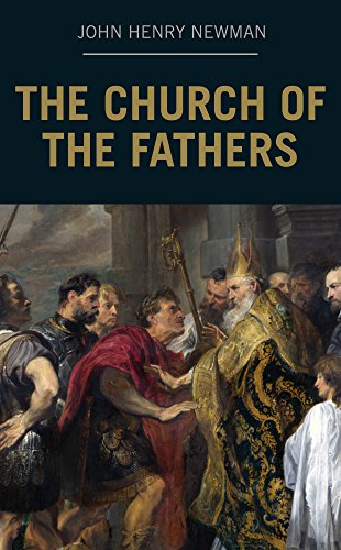 John Henry Newman - The Church of the Fathers (English Edition)