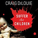 Suffer the Children Audiobook by Craig Dilouie Narrated by R. C. Bray