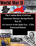 img - for The Combat Role of African American Marines during World War II: An Answer to the Spike Lee - Clint Eastwood Debate book / textbook / text book