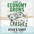How An Economy Grows And Why It Crashes Hörbuch von Peter D Schiff, Andrew J Schiff Gesprochen von: Peter D. Schiff, Andrew J. Schiff