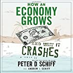 How An Economy Grows And Why It Crashes | Peter D Schiff,Andrew J Schiff