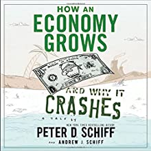 How An Economy Grows And Why It Crashes (       UNABRIDGED) by Peter D Schiff, Andrew J Schiff Narrated by Peter D. Schiff, Andrew J. Schiff
