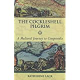 The Cockleshell Pilgrim: A Medieval Journey to Compostelaby Katherine Lack