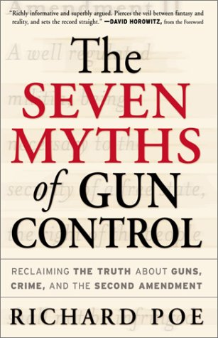 The Seven Myths of Gun Control: Reclaiming the Truth About Guns, Crime, and the Second Amendment