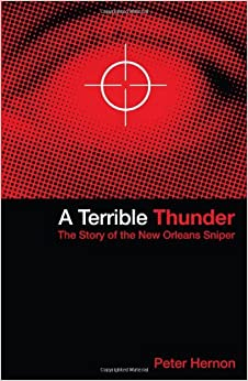 a terrible thunder the story of the new orleans sniper essay The smithsonian magazine chose the ten best history books of the year,  this  reminded me of a pair of similar essays: i am an american  once we heard this  booming on the plateau so loud that it seemed like the thunder of cannon  of  us cities such as new orleans, houston, new york, and miami.