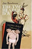 The Two-headed Boy, and Other Medical Marvels (080148958X) by Bondeson, Jan