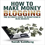 How to Make Money Blogging: The Ultimate Guide to Monetizing a Blog Website | Sarah Goldberg
