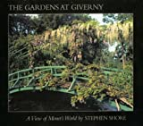 The Gardens at Giverny: A View of Monet's World by Stephen Shore