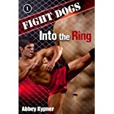 Into the Ring (m/m) (Fight Dogs Book 1) ~ Abbey Kypner