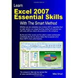 Learn Excel 2007 Essential Skills with The Smart Method: Courseware Tutorial for Self-instruction to Beginner and Intermediate Levelby Mike Smart