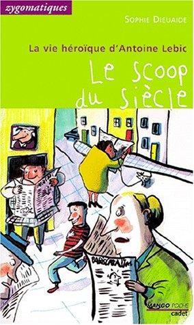 Le vie Héroïque d'Antoine Lebic (2) : Le Scoop du siècle