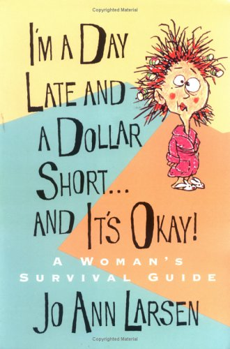 I'm a Day Late and a Dollar Short...and It's Okay!