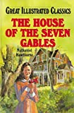 House of the Seven Gables (Great Illustrated Classics) (1596792426) by Nathaniel Hawthorne