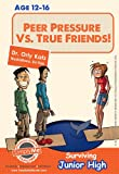 Teen Book Series: Peer Pressure vs. True Friendship! Surviving Junior High (A self help book for teens, parents & teachers)
