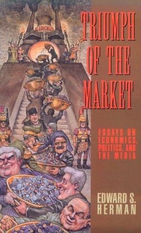 Triumph of the Market Essays on Economics Politics and the Media089608583X