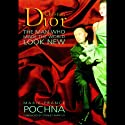 Christian Dior: The Man Who Made the World Look New (       UNABRIDGED) by Marie-France Pochna Narrated by Nadia May