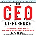 The CEO Difference: How to Climb, Crawl, and Leap Your Way to the Next Level of Your Career (       UNABRIDGED) by D.A. Benton Narrated by Kelley Hazen