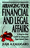 Arranging Your Financial and Legal Affairs: A Step-By-Step Guide to Getting Your Affairs in Order (1890117072) by Julie A. Calligaro