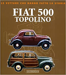 Fiat 500 Topolino (Italian text) (Le Vetture Che Hanno Fatto La Storia