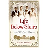 Life Below Stairs: True Lives of Edwardian Servantsby Alison Maloney