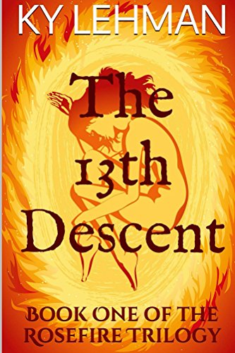 Book: The 13th Descent - Book One of The Rosefire Trilogy by Ky Lehman
