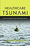 Healthcare Tsunami: The wave of consumerism that will change U.S. business