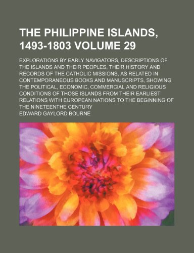 The Philippine Islands, 1493-1803 Volume 29; explorations by early navigators, descriptions of the islands and their peoples, their history and ... and manuscripts, showing the political, e