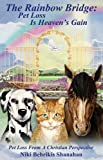 By Niki Behrikis Shanahan - The Rainbow Bridge: Pet Loss Is Heavens Gain (4/17/07)