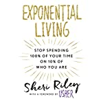 Exponential Living: Stop Spending 100% of Your Time on 10% of Who You Are | Sheri Riley, Usher - foreword