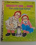 Raggedy Ann and Andy: The Little Gray Kitten (A Little Golden Book) (0307601390) by June Goldsborough
