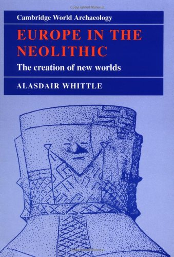 Europe in the Neolithic: The Creation of New Worlds (Cambridge World Archaeology)