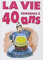 LA VIE COMMENCE A 40 ANS