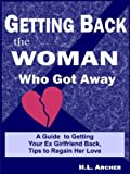 img - for Getting Back The Woman Who Got Away: A Guide to Getting Your Ex Girlfriend Back, Tips to Regain Her Love book / textbook / text book