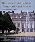 img - for The Gardens and Parks at Hampton Court Palace by Todd Longstaffe-Gowan (15-May-2005) Hardcover book / textbook / text book