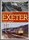 Exeter (Rail Centres) Colin G. Maggs