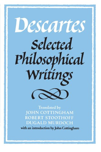 Descartes: Selected Philosophical Writings, trans. John Cottingham, Robert Stoothoff, Dugald Murdoch