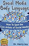 Social Media Dangers - Social Media Body Language: How To Spot the Con Artists of Social Media (Advice & How To)