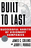 Built to Last: Successful Habits of Visionary Companies James C. Collins