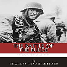 The Greatest Battles in History: The Battle of the Bulge (       UNABRIDGED) by Charles River Editors Narrated by Timothy Roselle