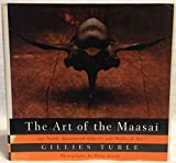img - for The Art Of The Maasai: 300 Newly Discovered Objects and Works of Art (includes 195 photographs, 80 in full color) by Gillies Turle (1992-11-03) book / textbook / text book