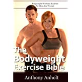 Bodyweight Exercise Bible: Bodyweight Workout Routines For Men And Women (home exercises, fitness books, bodyweight training) ~ Anthony Anholt