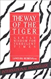 img - for The Way of the Tiger: Gentle Wisdom for Turbulent Times book / textbook / text book